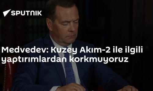Medvedev: Kuzey Akım-2 ile ilgili yaptırımlardan korkmuyoruz