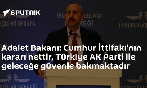 Adalet Bakanı: Cumhur İttifakı'nın kararı nettir, Türkiye AK Parti ile geleceğe güvenle bakmaktadır