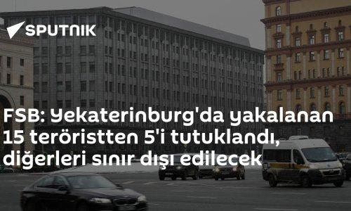 FSB: Yekaterinburg'da yakalanan 15 teröristten 5'i tutuklandı, diğerleri sınır dışı edilecek