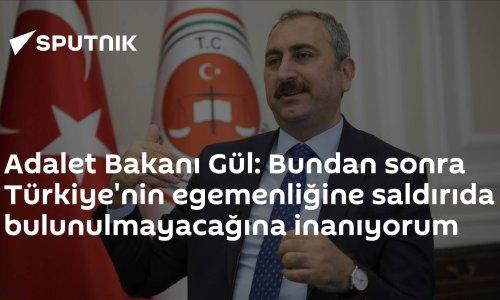 Adalet Bakanı Gül: Bundan sonra Türkiye'nin egemenliğine saldırıda bulunulmayacağına inanıyorum